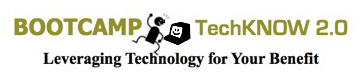 BOOTCAMP TechKNOW 2.0 Leveraging Technology for Your Benefit